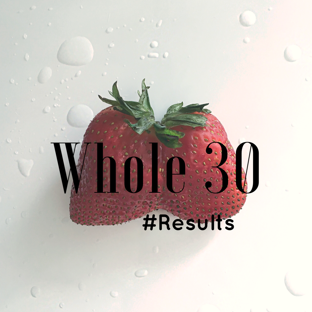 Whole 30- tips for you & final results! (btw, I slipped)